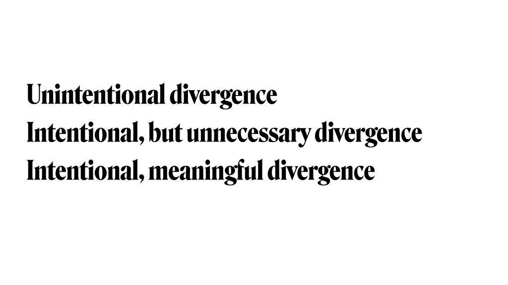 Unintentional divergence Intentional, but unnec...