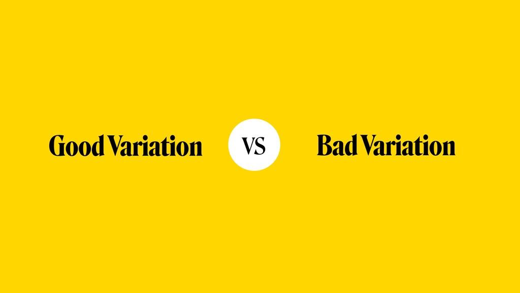 Good Variation Bad Variation vs