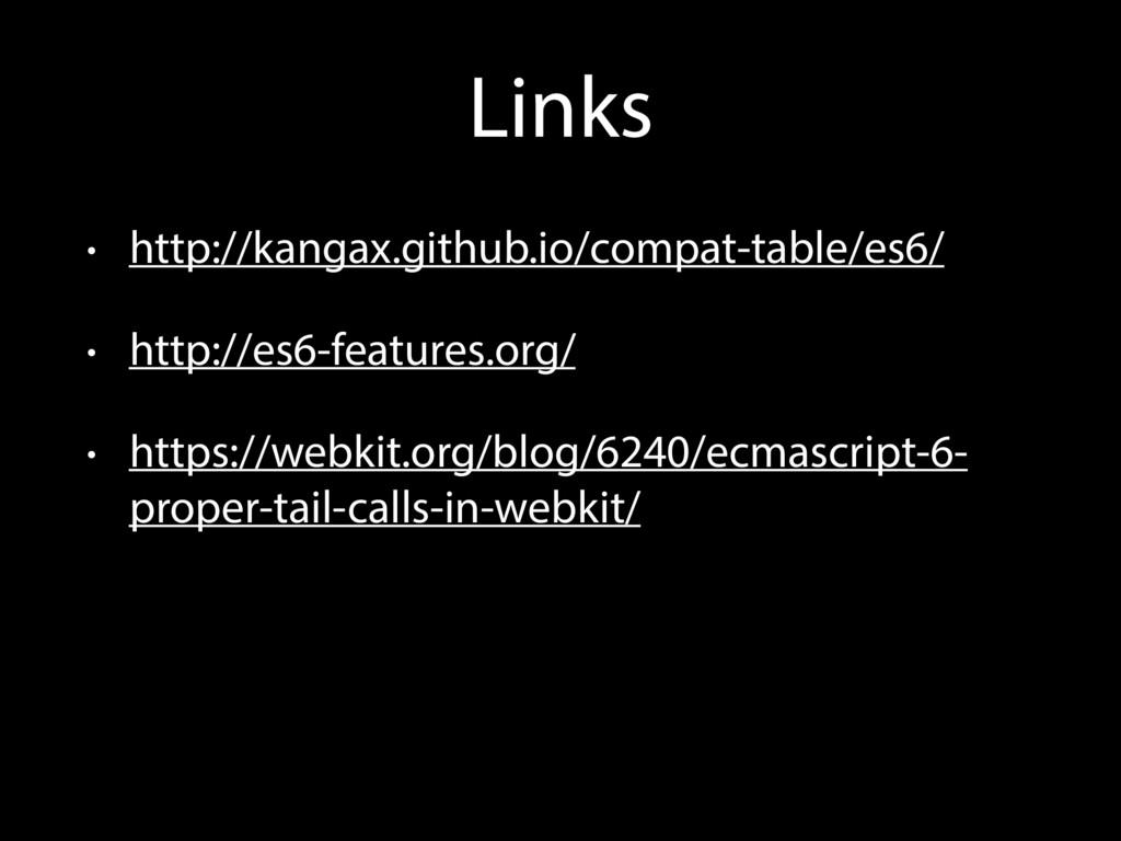 Links • http://kangax.github.io/compat-table/es...