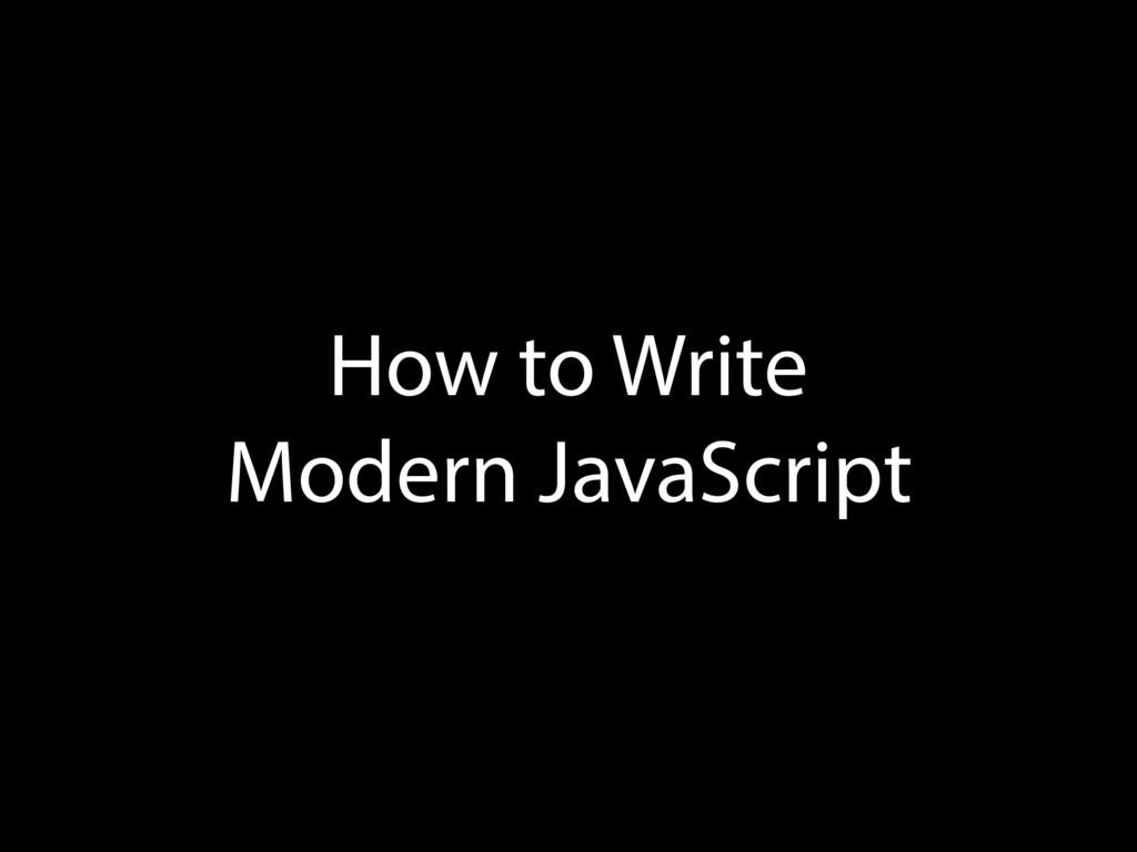 How to Write Modern JavaScript