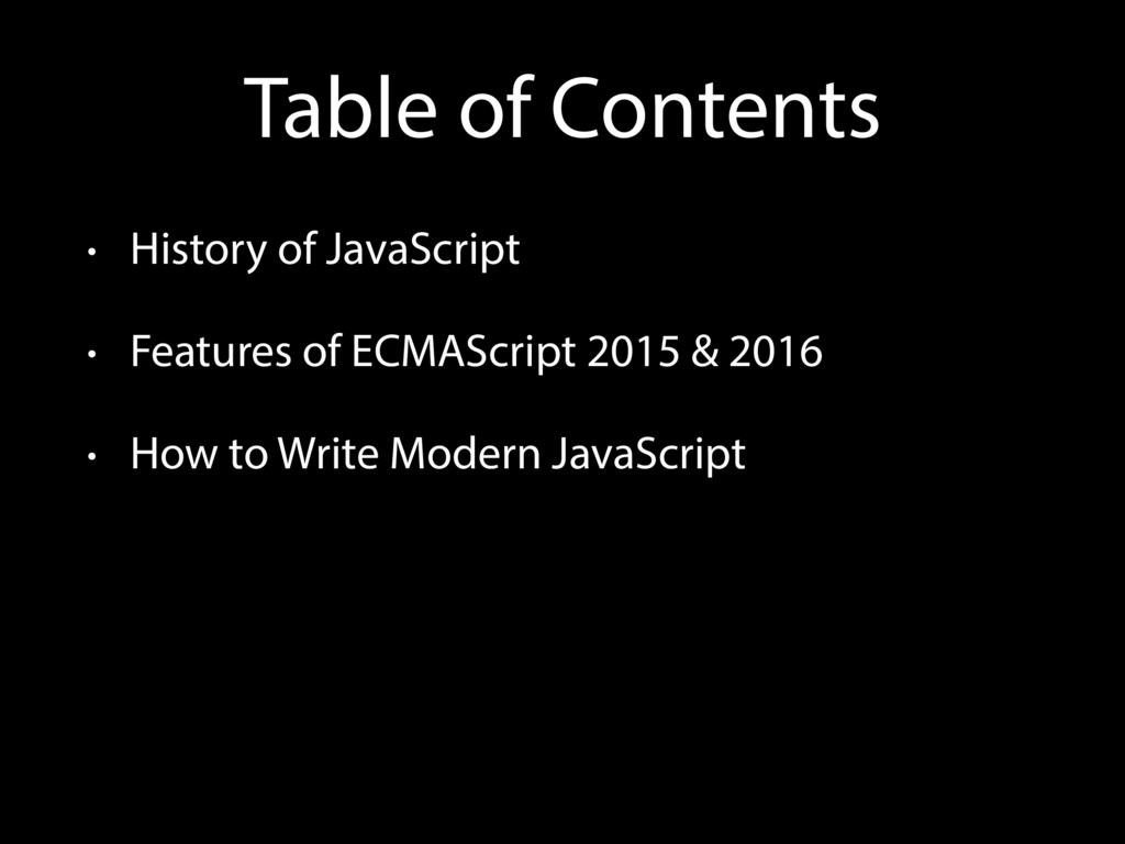 Table of Contents • History of JavaScript • Fea...