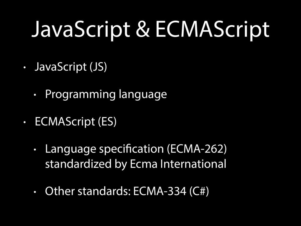 JavaScript & ECMAScript • JavaScript (JS) • Pro...