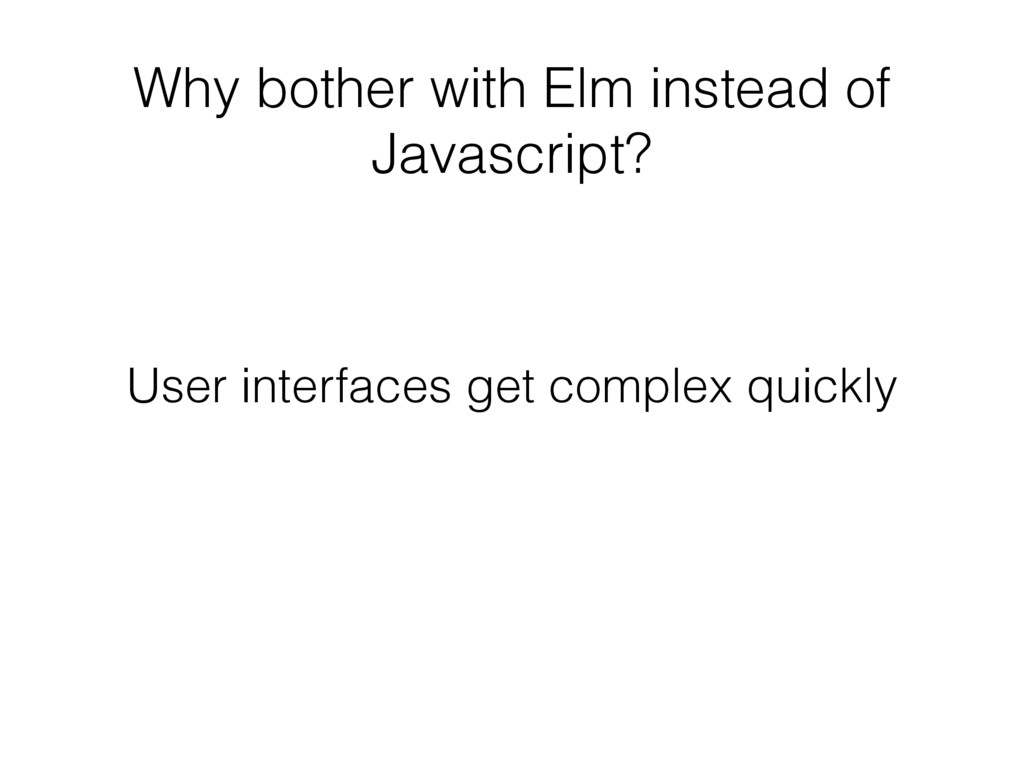 Why bother with Elm instead of Javascript? User...