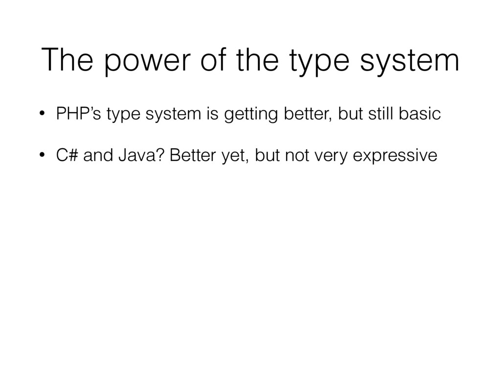 The power of the type system • PHP's type syste...