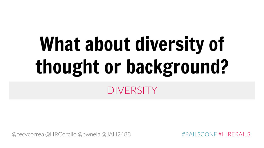 DIVERSITY What about diversity of thought or ba...
