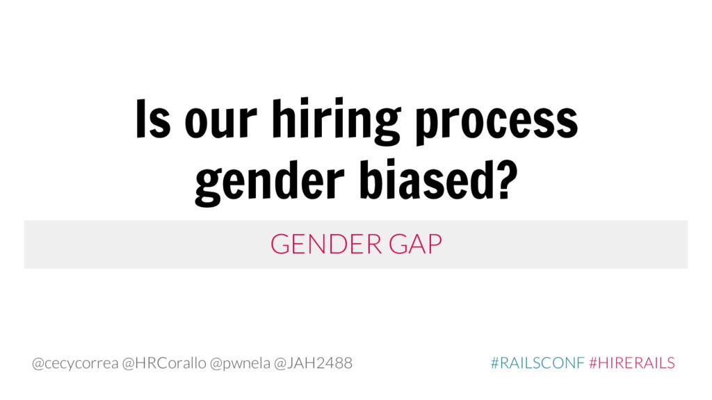 GENDER GAP Is our hiring process gender biased?...