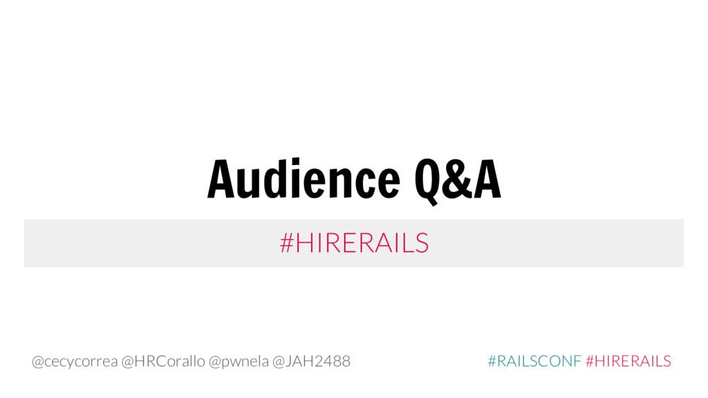 #HIRERAILS Audience Q&A @cecycorrea @HRCorallo ...