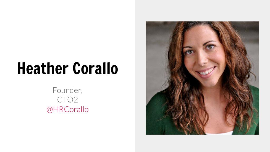 Heather Corallo Founder, CTO2 @HRCorallo