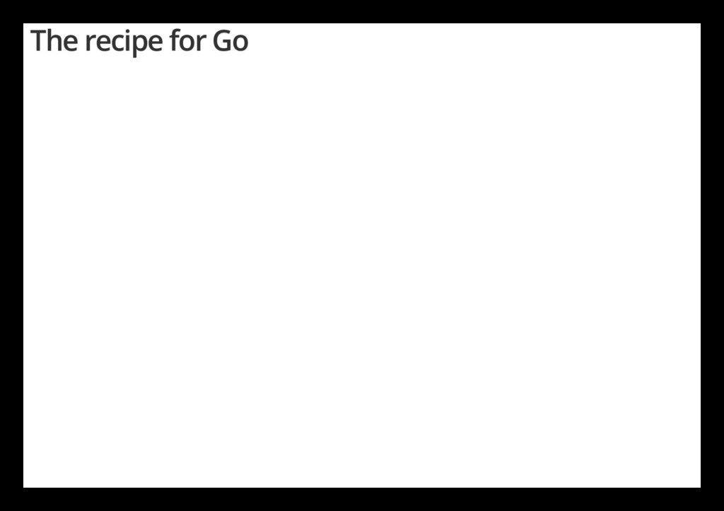 The recipe for Go