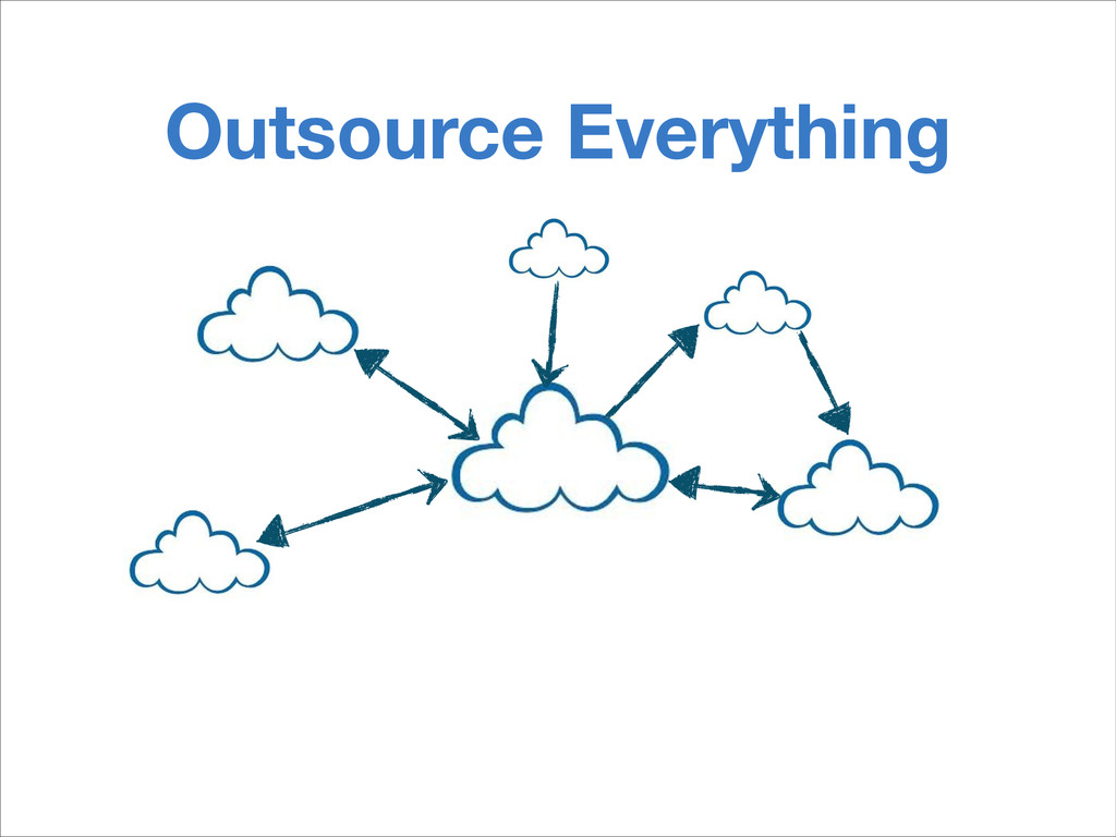 Outsource Everything