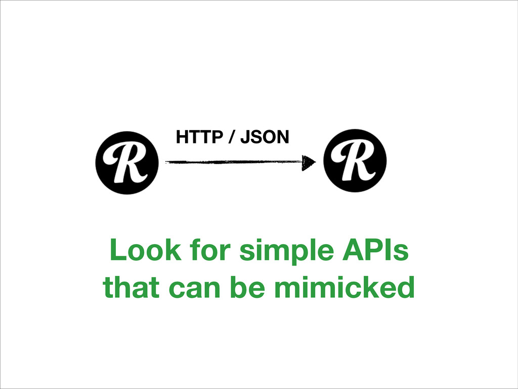 HTTP / JSON Look for simple APIs 