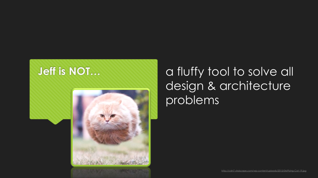 Jeff is NOT… a fluffy tool to solve all design ...