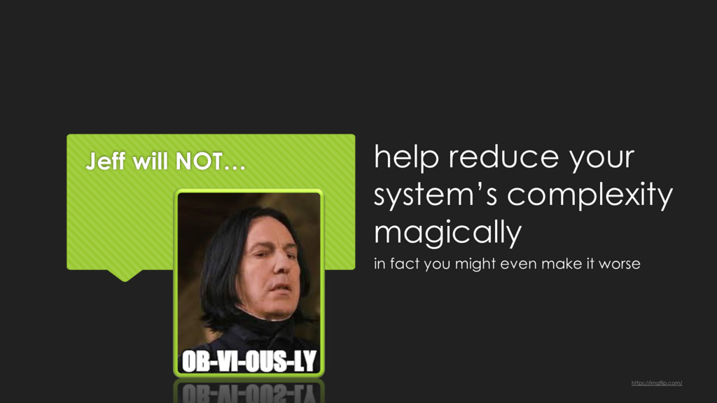 Jeff will NOT… help reduce your system's comple...