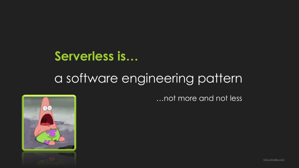 Serverless is… a software engineering pattern …...