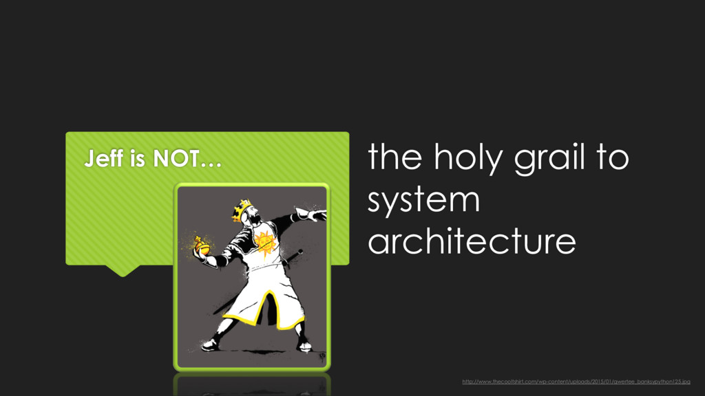 Jeff is NOT… the holy grail to system architect...