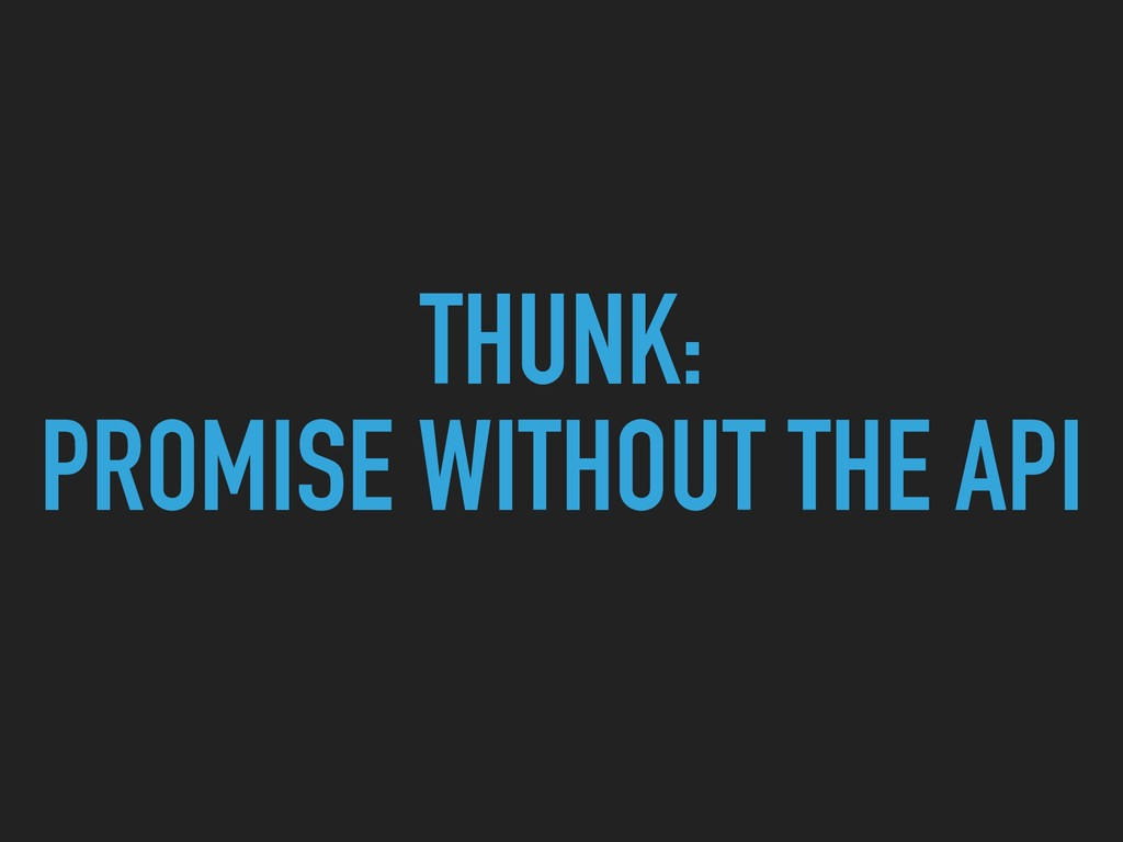 THUNK: PROMISE WITHOUT THE API