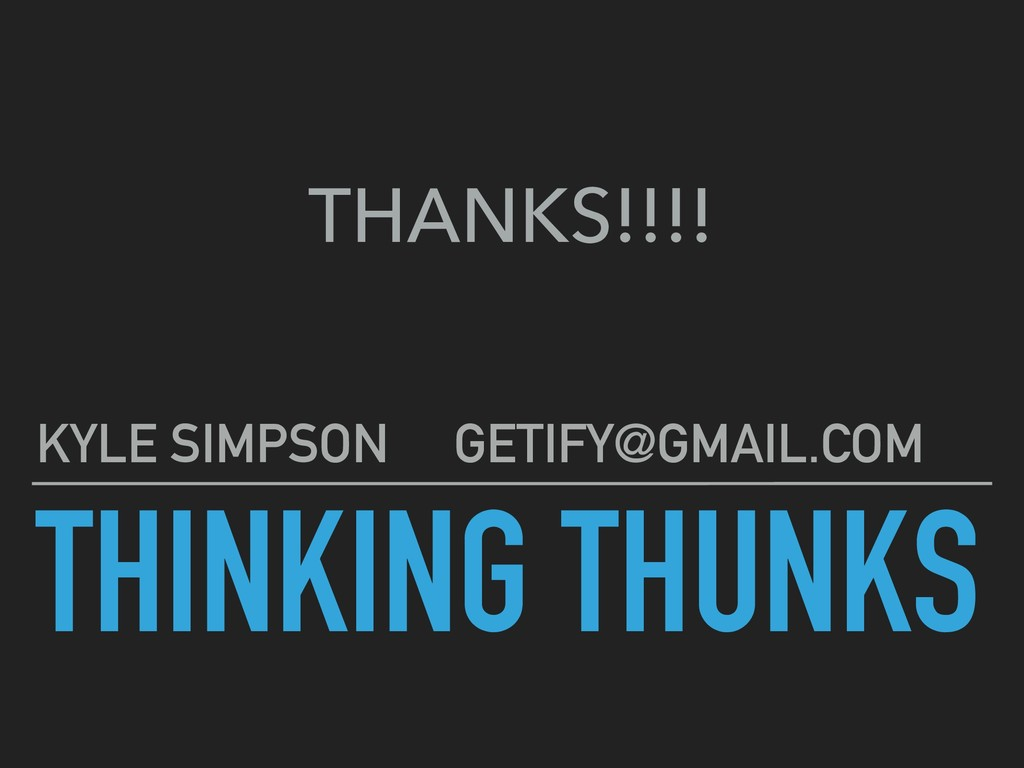 THINKING THUNKS KYLE SIMPSON GETIFY@GMAIL.COM T...
