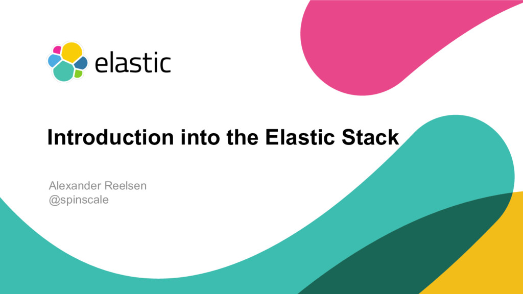 ‹#› Introduction into the Elastic Stack Alexand...