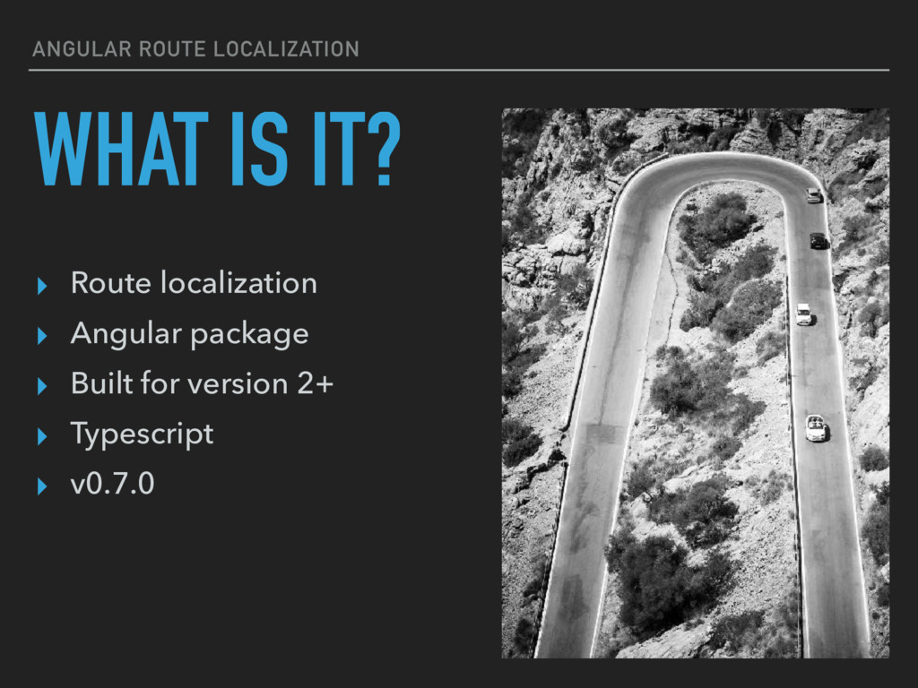 ANGULAR ROUTE LOCALIZATION WHAT IS IT? ▸ Route ...