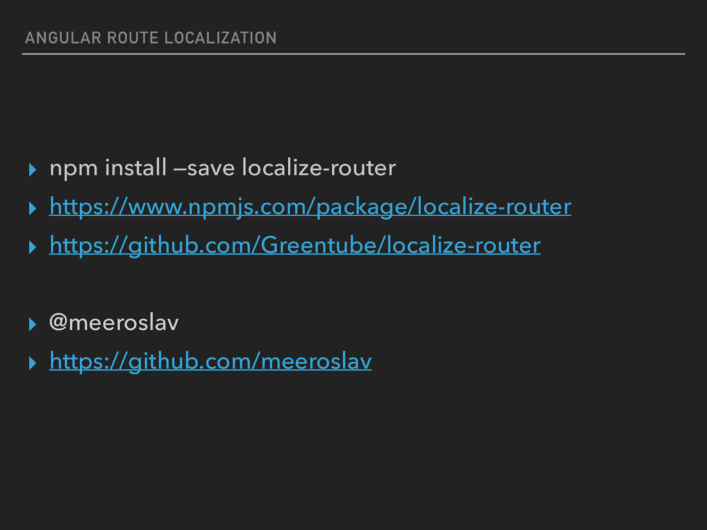 ANGULAR ROUTE LOCALIZATION ▸ npm install —save ...