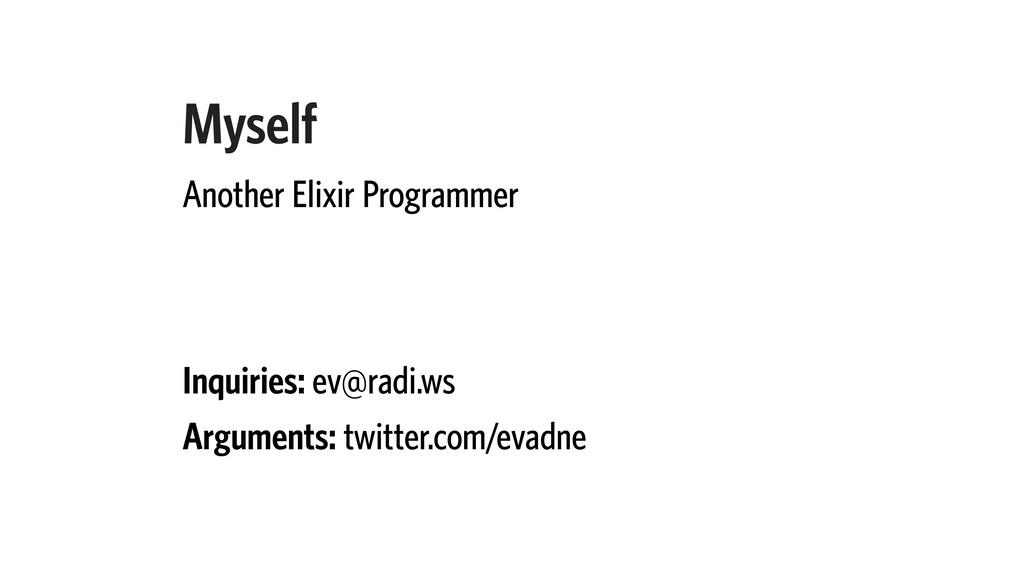 Myself Another Elixir Programmer Inquiries: ev@...