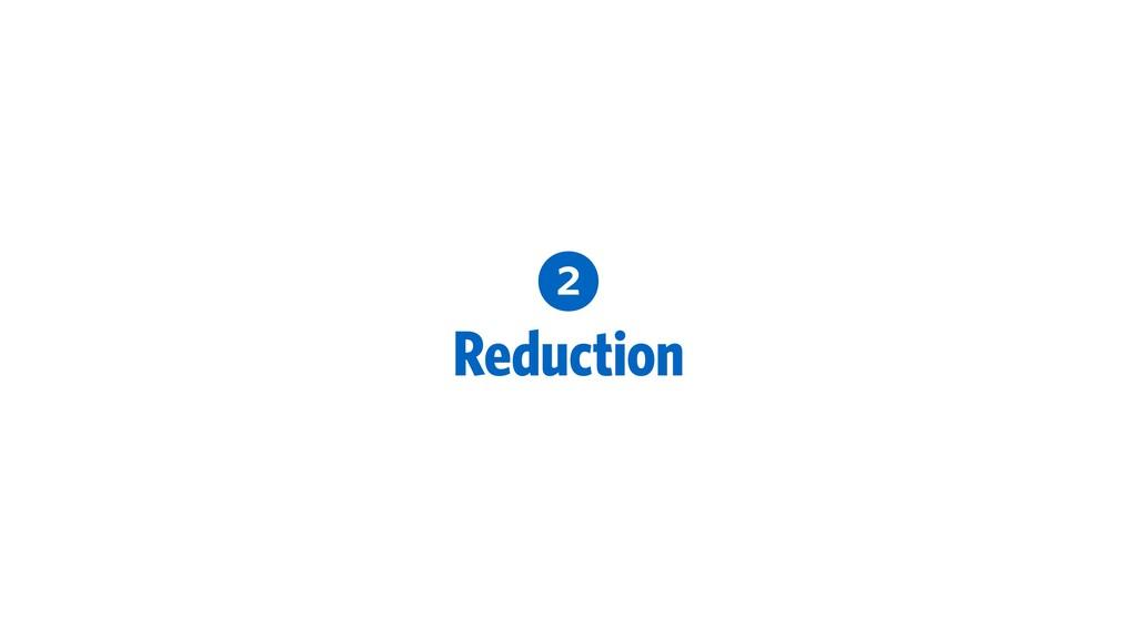 2 Reduction
