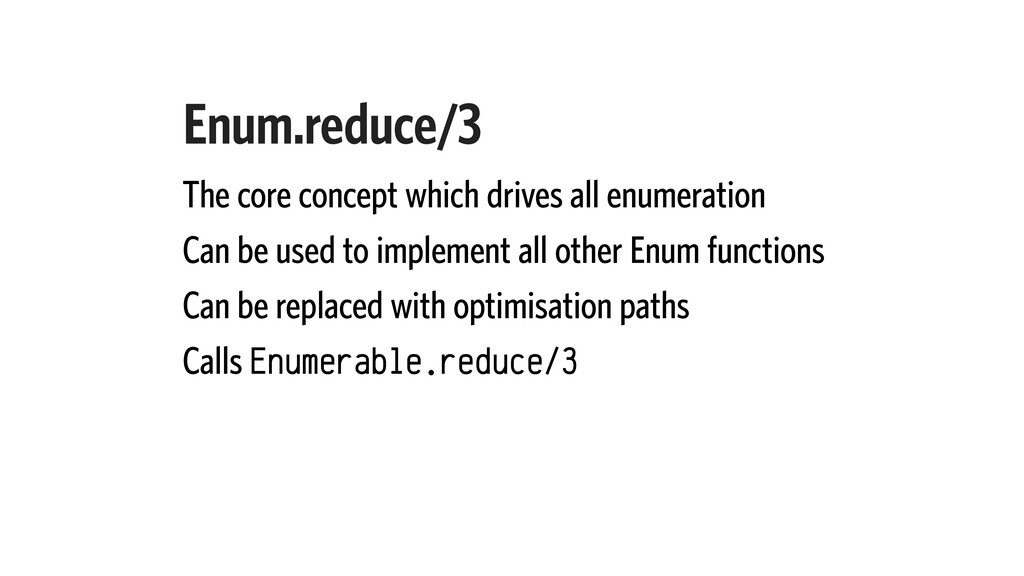 Enum.reduce/3 The core concept which drives all...