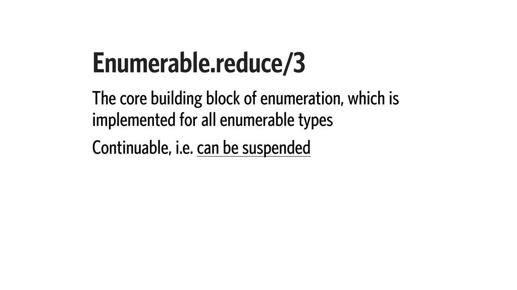 Enumerable.reduce/3 The core building block of ...