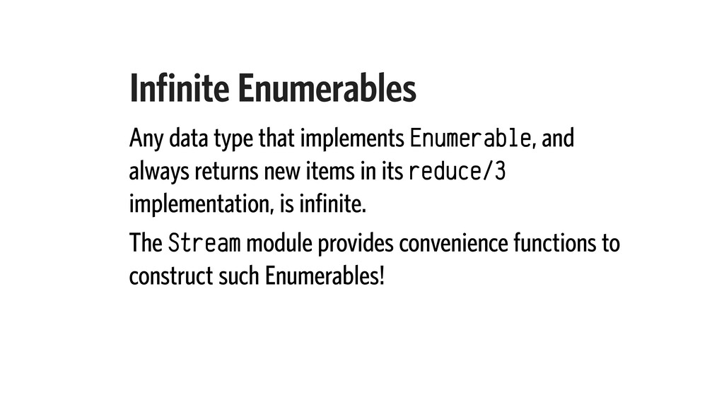 Infinite Enumerables Any data type that impleme...
