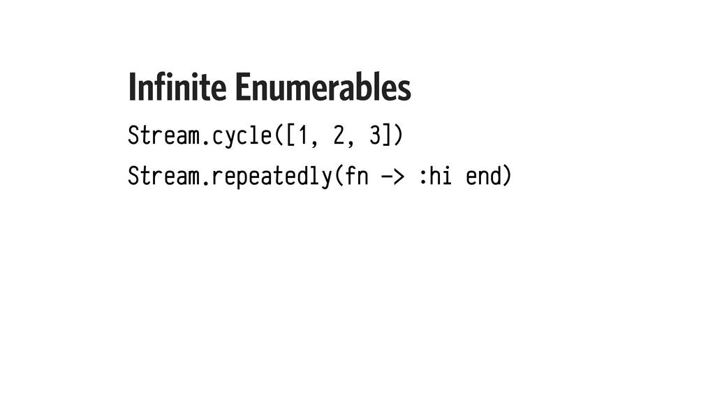 Infinite Enumerables Stream.cycle([1, 2, 3]) St...