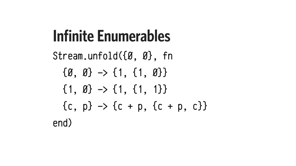 Infinite Enumerables Stream.unfold({0, 0}, fn {...