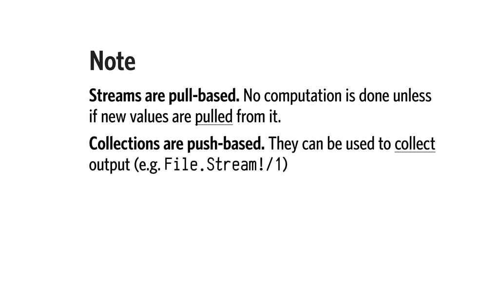 Note Streams are pull-based. No computation is ...