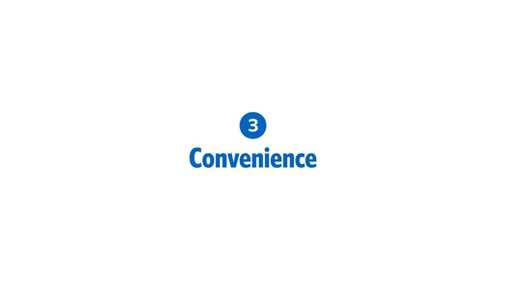 3 Convenience