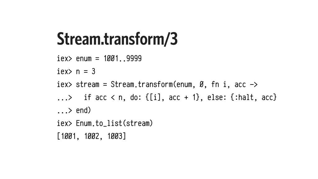 Stream.transform/3 iex> enum = 1001..9999 iex> ...