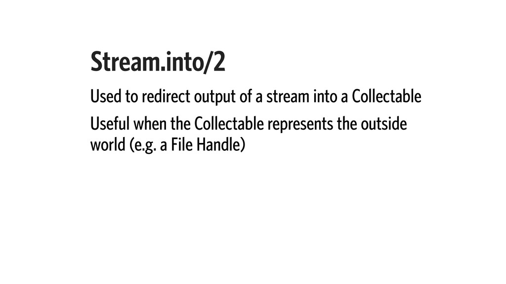 Stream.into/2 Used to redirect output of a stre...