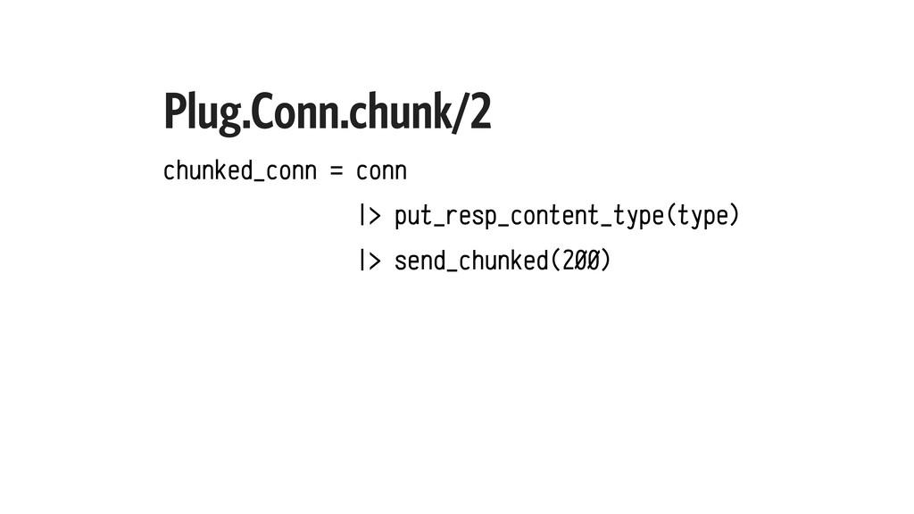 Plug.Conn.chunk/2 chunked_conn = conn |> put_re...