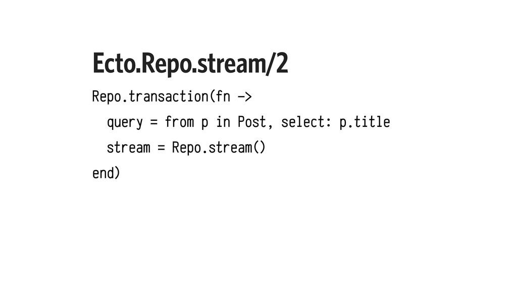 Ecto.Repo.stream/2 Repo.transaction(fn -> query...