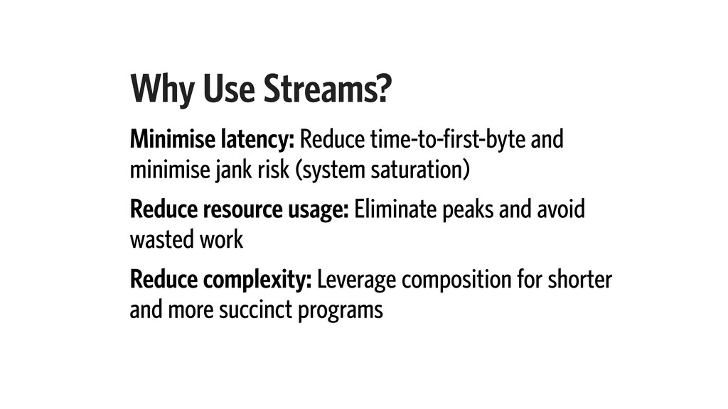 Why Use Streams? Minimise latency: Reduce time-...