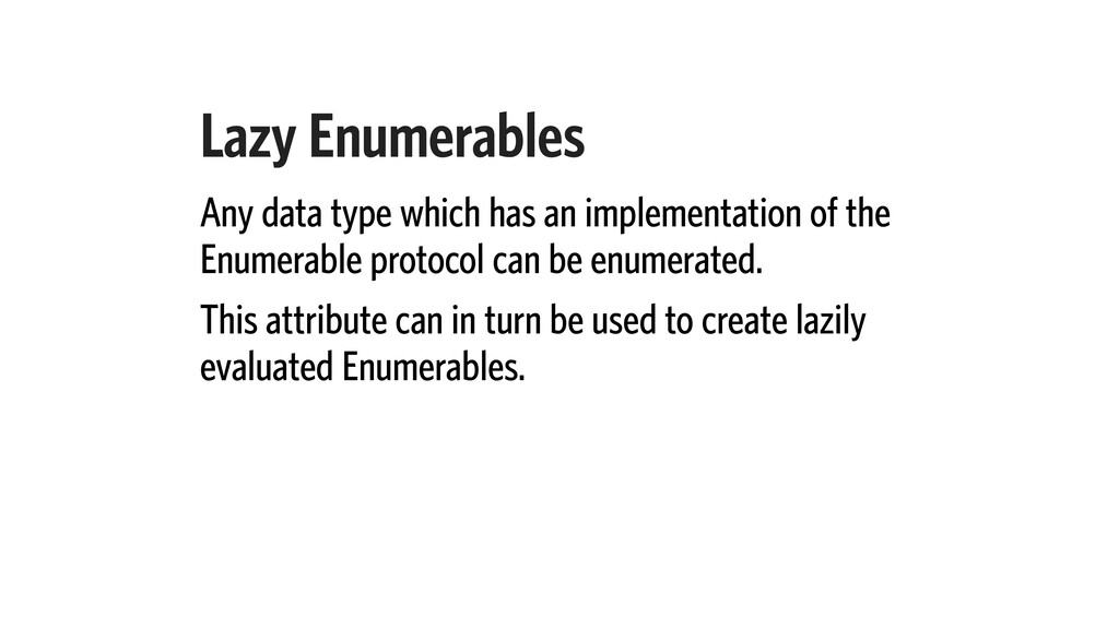 Lazy Enumerables Any data type which has an imp...