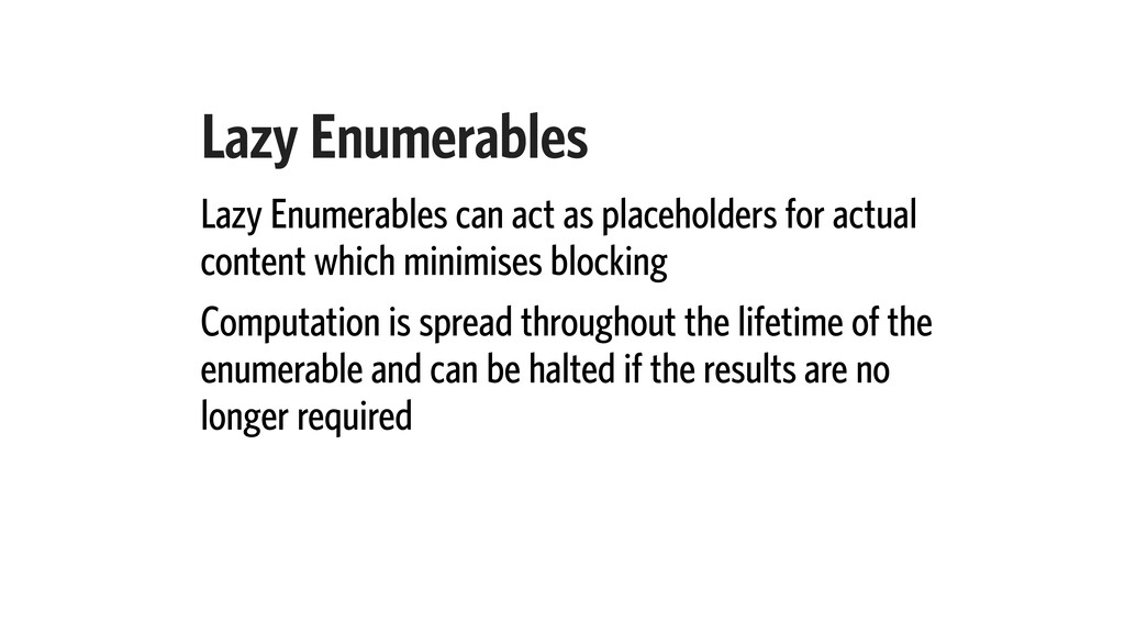 Lazy Enumerables Lazy Enumerables can act as pl...