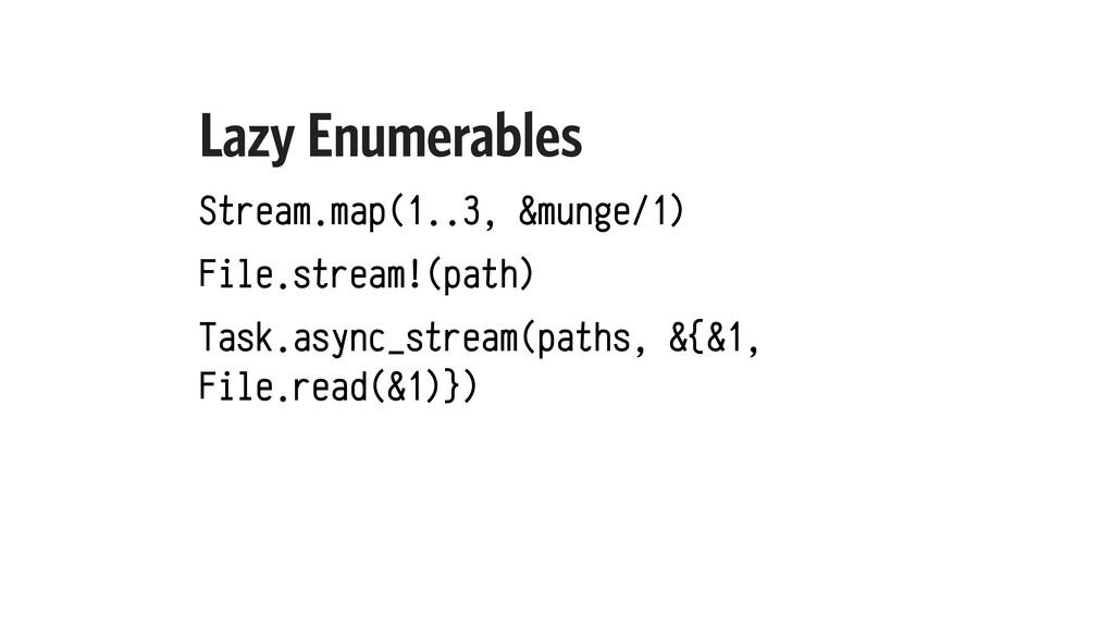 Lazy Enumerables Stream.map(1..3, &munge/1) Fil...