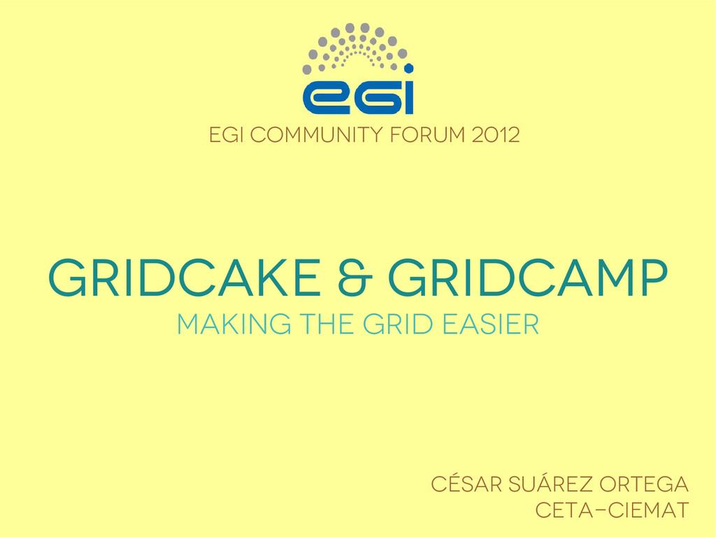gridCake & gridCamp making the Grid easier EGI ...