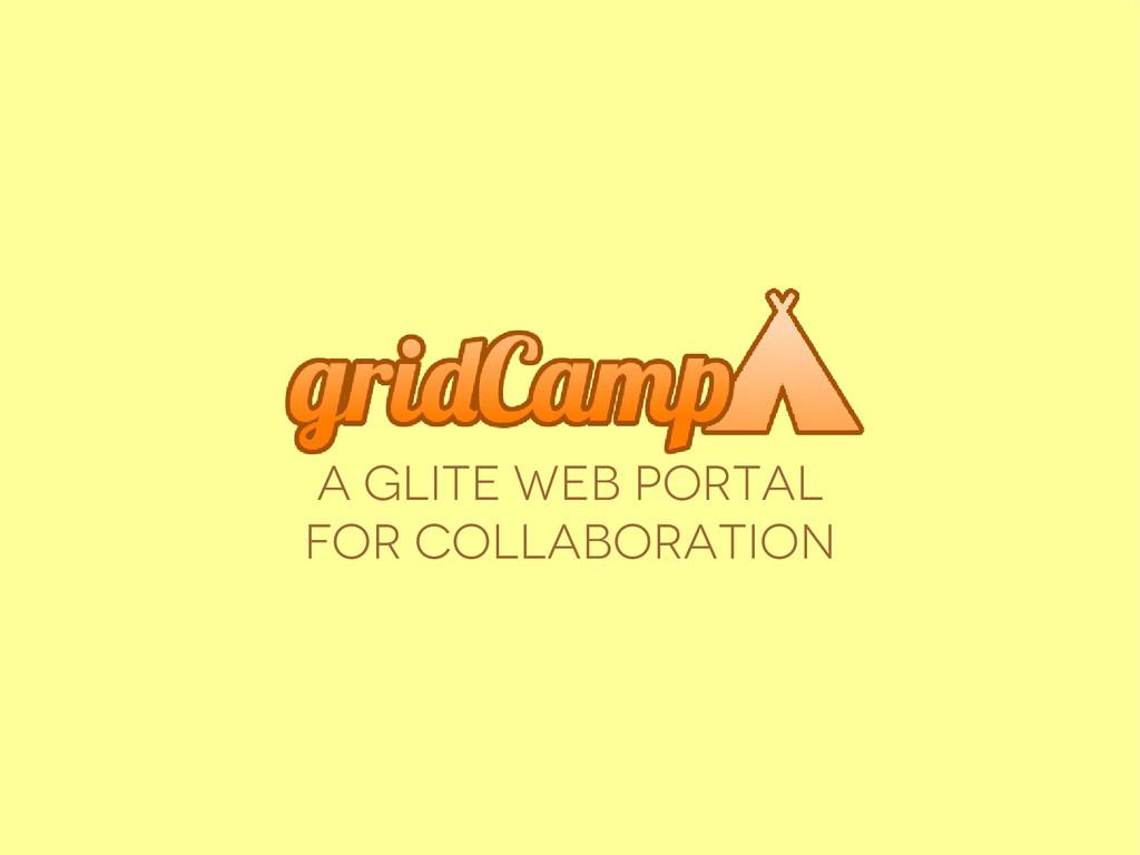 A glite web portal for collaboration