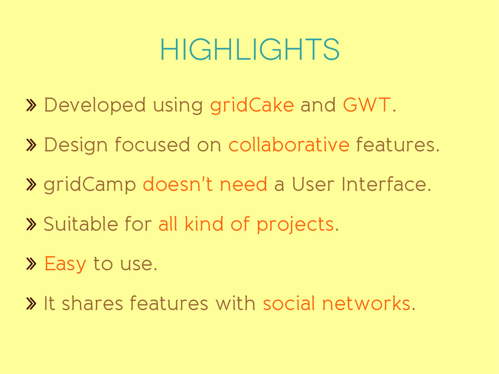 highlights » Developed using gridCake and GWT. ...