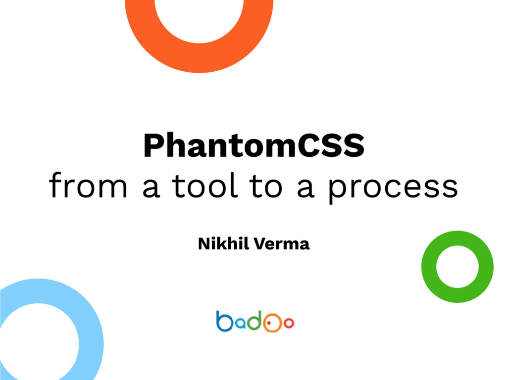 PhantomCSS from a tool to a process Nikhil Verma