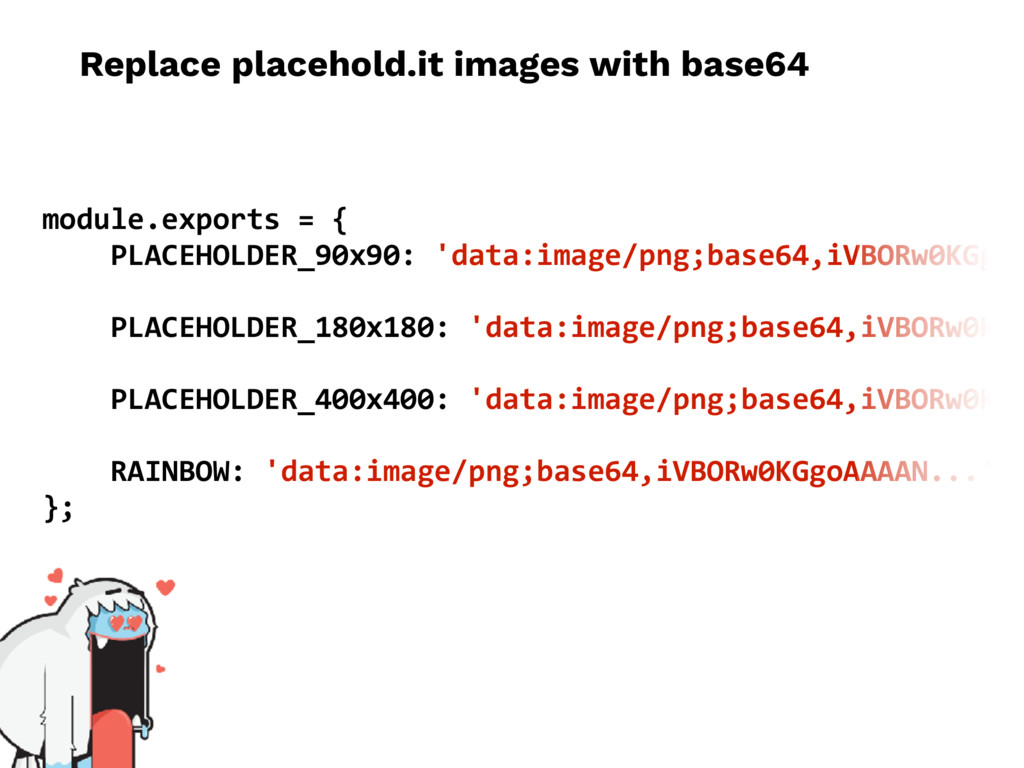 Replace placehold.it images with base64 module....
