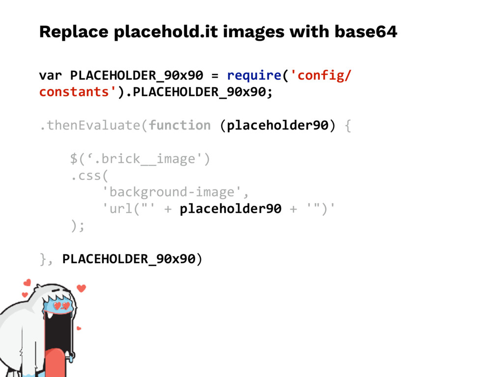 Replace placehold.it images with base64 var PLA...