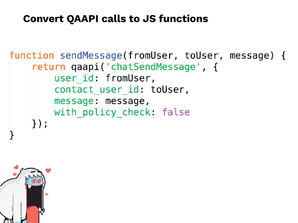 Convert QAAPI calls to JS functions