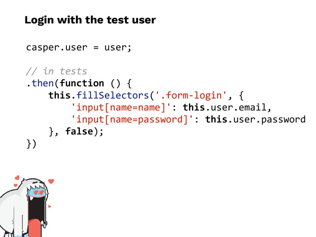 Login with the test user casper.user = user; //...