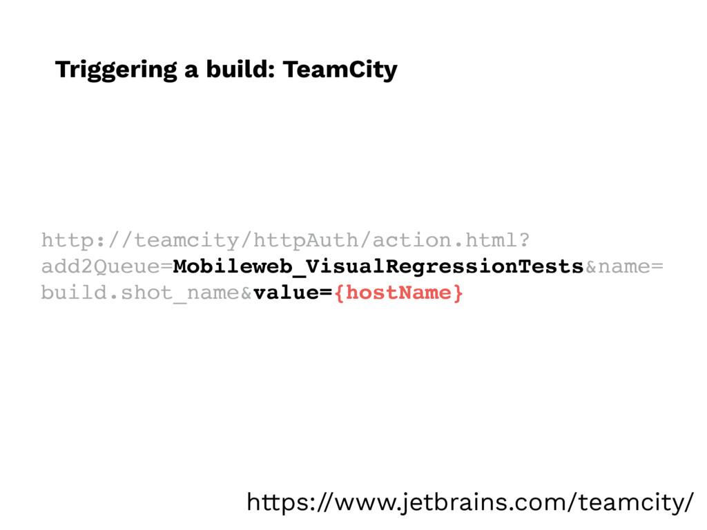 Triggering a build: TeamCity http://teamcity/ht...